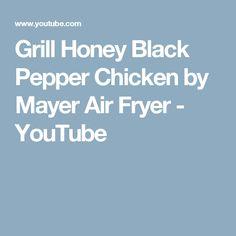 Grill Honey Black Pepper Chicken by Mayer Air Fryer - YouTube