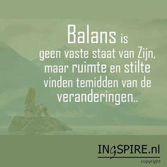 Een prachtige spreuk over Balans vinden - Citaat van Inge Ingspire.nl