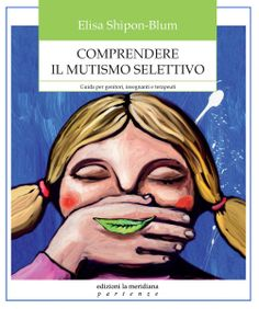 Comprendere il mutismo selettivo_Elisa Shipon Blum_La meridiana_2010