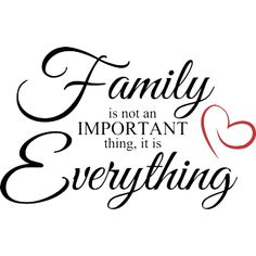 Väggord: Family is not an IMPORTANT thing, it is Everything