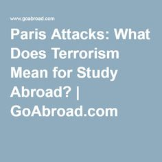 Paris Attacks: What Does Terrorism Mean for Study Abroad? | GoAbroad.com