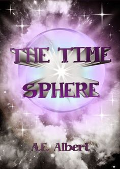 A.E. Albert: A Writer's Blog: The Time Sphere: Chapter One by A.E. Albert   What...