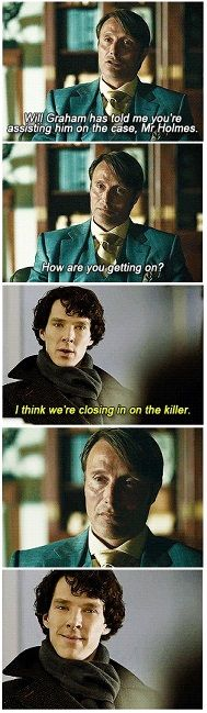 Hannibal / Sherlock cross over<<If this came down to an actual case, Sherlock would prolly figure it out (he pays attention to little details like subtle cannibal jokes--HANNIBAL.) but of course our Hanni would kill him before he could prove anything. John would try to save him, but Hannibal would have already struck. John would die trying to avenge Sherlock. Hannibal would complain about the lack of meat to use, cue credits.