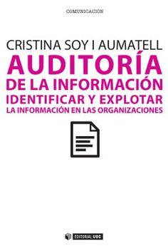 Auditoría de la información : identificar y explotar la información en las organizaciones / Cristina Soy i Aumatell ; prólogo de Adela d'Alòs-Moner