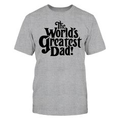 Worlds Greatest Dad T-Shirt, Worlds Greatest Dad  ,  Available Products:          Gildan Unisex T-Shirt - $24.95 Gildan Women's T-Shirt - $25.95 Gildan Unisex Pullover Hoodie - $47.95 Gildan Long-Sleeve T-Shirt - $32.95 Gildan Youth T-Shirt - $23.95       . Buy now => http://brisktopia.com/kgd