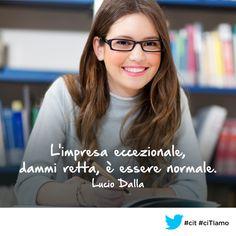 """""""L'impresa eccezionale, dammi retta, è essere normale."""" (Lucio #Dalla) #cit #ciTIamo #citazioni #quote #aforismi"""