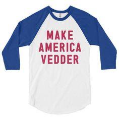 Make America Vedder baseball t-shirt. We donate 10% of each sale of this shirt to Pearl Jam's Vitalogy Foundation.
