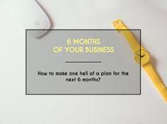 6 months of your biz