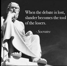 """""""When the debate is lost, slander becomes the tool of the losers."""" —Socrates Technique used by trumpy - slander, ridicule, mocking, all the qualities only loses use. Movies Quotes, Wise Quotes, Quotable Quotes, Famous Quotes, Great Quotes, Motivational Quotes, Advice Quotes, Socrates Quotes, Career Quotes"""