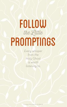 Follow promptings of the Holy Ghost