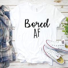 Bored AF Graphic T-Shirt, Sassy Graphic Tee, Unisex T-Shirt, Funny Graphic T-Shirts