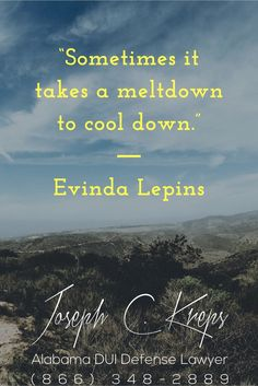 "#DUI #Attorney #Columbiana #Alabama - Call Kreps today with help on your Columbiana DUI #charges.   ""Sometimes it takes a meltdown to cool down.""  - Evinda Lepins  http://www.krepslawfirm.com/blog/dui-attorney-columbiana-alabama-3/ - #KLF"