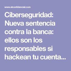 Ciberseguridad: Nueva sentencia contra la banca: ellos son los responsables si hackean tu cuenta. Noticias de Tecnología