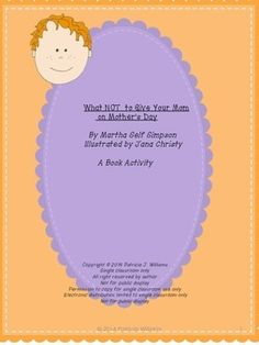 What NOT to Give Your Mom on Mother's DayAuthor: Martha Seif SimpsonIllustrator: Jana ChristyPublisher: Amazon Children's PublishingPub Year:2013Ages:4-7Grades:K-2Summary:A little boy offers advice on what NOT to give your mom on Mother's Day, unless she's an animal.