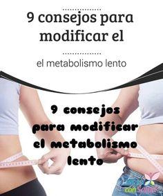 9 consejos para modificar el metabolismo lento  El metabolismo es el conjunto de acciones del organismo para convertir los alimentos en energía para funcionar correctamente