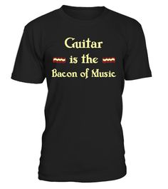 # Guitar-is-the-Bacon-of-Music-Funny .  Guitar-is-the-Bacon-of-Music-Funny-T-Shirt