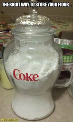 Ha!! Flour in a coke container...