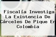 http://tecnoautos.com/wp-content/uploads/imagenes/tendencias/thumbs/fiscalia-investiga-la-existencia-de-carceles-de-pique-en-colombia.jpg La Fm. Fiscalía investiga la existencia de cárceles de pique en Colombia, Enlaces, Imágenes, Videos y Tweets - http://tecnoautos.com/actualidad/la-fm-fiscalia-investiga-la-existencia-de-carceles-de-pique-en-colombia/