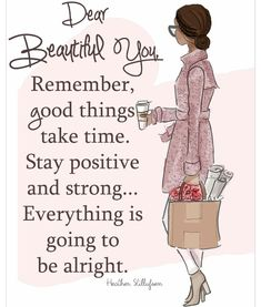 Dear beautiful me...stay positive. Good things take time.