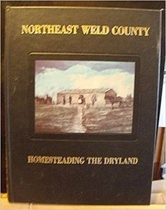 Homesteading the dryland: A history of northeast Weld County, Colorado: Bud Wells.