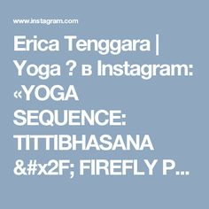 Erica Tenggara | Yoga 🌸 в Instagram: «YOGA SEQUENCE: TITTIBHASANA / FIREFLY POSE WARM UP: Sun salutations A & B x5 each google if unsure 1. MALASANA 10mins If 10mins is not…»