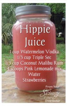 """HIPPIE JUICE Summer is coming! Here's some refreshing """"juice"""" for the adults! 1 cup Watermelon Vodka cup Triple Sec cup Coconut Malibu Rum 4 scoops Pink Lemonade mix Water Strawberries Mix it up in a Mason jar and ENJOY! by kristie Summer Cocktails, Cocktail Drinks, Fun Drinks, Yummy Drinks, Alcoholic Beverages, Vodka Cocktails, Beach Drinks, Liquor Drinks, Malibu Rum Drinks"""