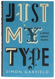 JUST MY TYPE - such a clever way to make type interesting to people new to it!