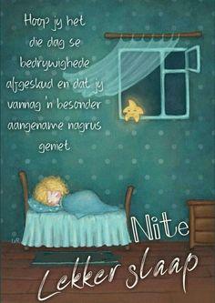 Lekker Dag, Good Night Sleep Tight, Evening Greetings, Goeie Nag, Goeie More, Good Night Sweet Dreams, Good Night Quotes, Afrikaans, Toddler Bed