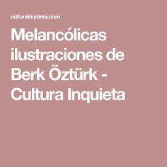 Melancólicas ilustraciones de Berk Öztürk - Cultura Inquieta