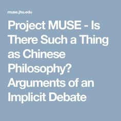 Project MUSE - Is There Such a Thing as Chinese Philosophy? Arguments of an Implicit Debate