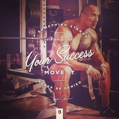 If something stands between you and your success move it, never be denied- Dwayne Johnson