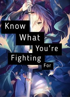 Always know what your fighting for.