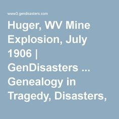 Huger, WV Mine Explosion, July 1906 | GenDisasters ... Genealogy in Tragedy, Disasters, Fires, Floods