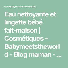 Eau nettoyante et lingette bébé fait-maison   Cosmétiques – Babymeetstheworld - Blog maman - Blog Voyages