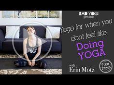 FREE CLASS! Yoga For When You Don't Feel Like Doing Yoga   Bad Yogi Blog