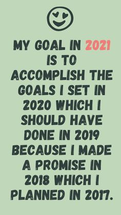 Funny new year quotes & resolutions: My goal in 2021 is to accomplish the goals I set in 2020 which I should have done in 2019 because I made a promise in 2018 which I planned in 2017. #FunnyNewYearQuotes2021 #FunnyNewYearResolutions2021 #HilariousNewYearImages2021 New Year Meme, Quotes About New Year, New Year Quotes Funny Hilarious, Funny Quotes, New Years Resolution Funny, Create Your Own Quotes, New Year Images, Graphic Quotes, Can't Stop Laughing