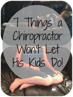 7 Things a Chiropractor Wont Let His Kids Do