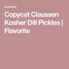 Copycat Claussen Kosher Dill Pickles   Flavorite