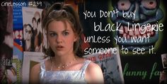 "Ten Things I Hate About You- ""You don't wear black lingerie unless you want someone to see it."""