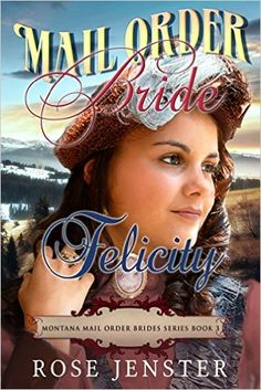 Mail Order Bride Felicity: A Sweet Western Historical Romance (Montana Mail Order Brides Series Book 3) - Kindle edition by Rose Jenster. Religion & Spirituality Kindle eBooks @ Amazon.com.