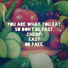 YOU ARE WHAT YOU EAT. So don't be fast, cheap, easy, or fake ;) #PlaceboEffect