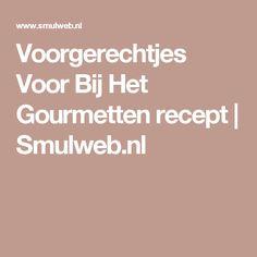 Voorgerechtjes Voor Bij Het Gourmetten recept | Smulweb.nl