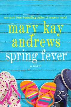 Spring Fever, by Mary Kay Andrews. (St. Martin's Press, 2012). Annajane Hudgens truly believes she is over her ex-husband, Mason Bayless. They've been divorced for four years, she's engaged to a new, terrific guy, and she's ready to leave the small town where she and Mason had so much history.