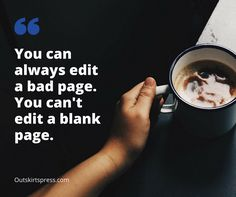 Here's Your Morning Coffee: You can always edit a bad page. You can't edit a blank page. #OutskirtsPress #WritingTip #Inspiration #SelfPublishing