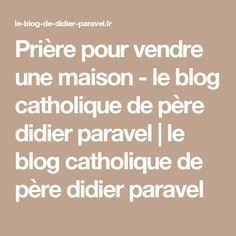 Prière pour vendre une maison - le blog catholique de père didier paravel   le blog catholique de père didier paravel