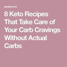 8 Keto Recipes That Take Care of Your Carb Cravings Without Actual Carbs