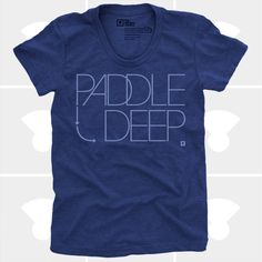 Women's TShirt Paddle Deep (Women), Womens Top, S,M,L,XL, SUP, Surfing, Stand Up Paddle Board Shirt, Blue (4 Colors) Tshirt for Women