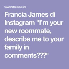 Describe Me, Roommate, Your Family, Instagram, France, College Roommate