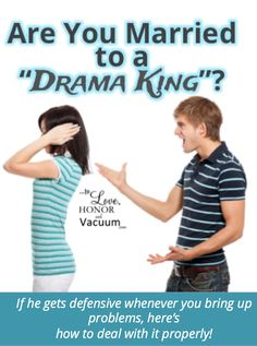 When you're married to a drama king, it's hard to bring up problems because he becomes defensive or erupts. Here's why--and what you can do to help build your marriage even if your husband's emotions are difficult to deal with.