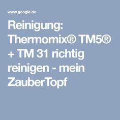 Reinigung: Thermomix® TM5® + TM 31 richtig reinigen - mein ZauberTopf